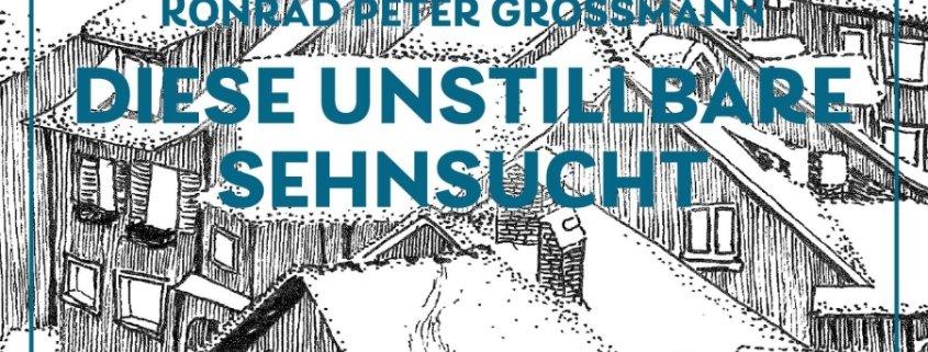 Vorderseite des Romans Diese unstillbare Sehnsucht von Konrad P. Grossmann