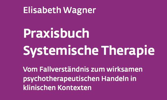 Praxisbuch Systemische Therapie von Dr. Elisabeth Wagner