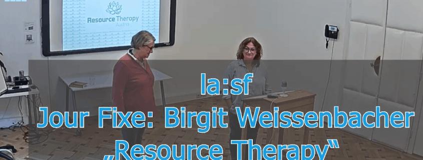 Jour Fixe vom 27. Mai 2021 mit Birgit Weissenbacher zum Thema Resource Therapy